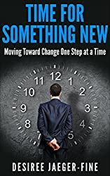 Time For Something New: Moving Toward Change One Step at a Time (English Edition)