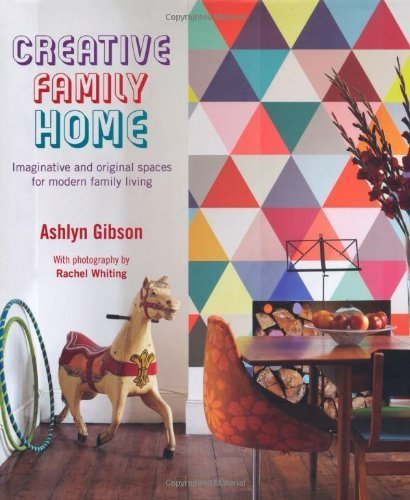 Creative Family Home: Imaginative and Original Spaces for Modern Family Living by Gibson, Ashlyn (2013) Hardcover