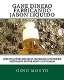 Gane Dinero Fabricando Jabon Liquido: Aprenda Cómo Hacerlo: Materiales Utensilios Método de Preparación y Envasado (Tecnologia Artesanal Para Emprendedores nº 1)