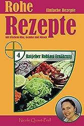 Rohe Rezepte: Einfache Rezepte mit frischem Obst, Gemüse und Nüssen (Ratgeber Rohkost Ernährung, Band 4)