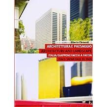 Architecture and Landscape/ Architettura E Paesaggio: Italy/Japan Face to Face/ Italia/Giappone Faccia A Faccia