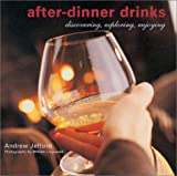 After-Dinner Drinks: Discovering, Exploring, Enjoying