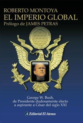 El Imperio Global/The Global Empire: George W. Bush, de presidente dudosamente electo a aspirante a Cesar del siglo XXI/George W. Bush, from a to aspirant Cesar of the XXI century.