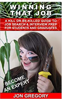 Winning That Job: A kill or be-killed guide to job search and interview preparation for students and graduates by [Gregory, Jon]