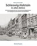 Schleswig-Holstein in alten Zeiten: In Erinnerung gebracht mit 114 historischen Originaltexten aus vergangenen Jahrhunderten und 145 Bildern - Werner Scharnweber