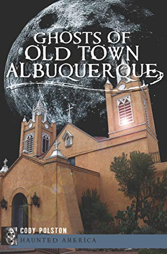 Ghosts of Old Town Albuquerque (Haunted America) (English Edition) (Albuquerque Restaurants In)