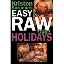 Kristen Suzanne's EASY Raw Vegan Holidays: Delicious & Easy Raw Food Recipes for Parties & Fun at Halloween, Thanksgiving, Christmas, and the Holiday Season by Kristen Suzanne (2008-11-01)