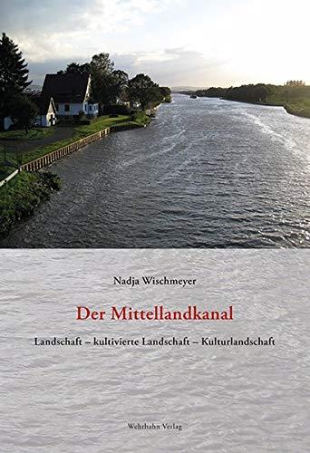 Der Mittellandkanal: Landschaft – kultivierte Landschaft – Kulturlandschaft (Quellen und Darstellungen zur Geschichte Niedersachsens / herausgegeben vom Historischen Verein für Niedersachsen)