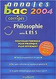 Annales Bac 2004 : Philosophie, séries L - ES - S (Sujets corrigés)...