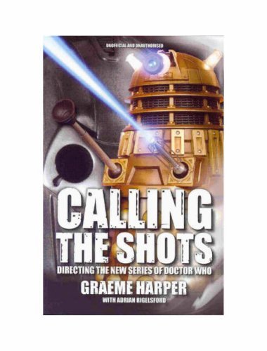 Calling the Shots: Directing the New Series of Doctor Who by Graeme Harper (4-Oct-2007) Paperback