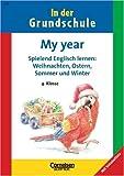 4. Schuljahr - My year: Band 313 - Spielend Englisch lernen: Weihnachten, Ostern, Sommer und Winter. Arbeitsheft