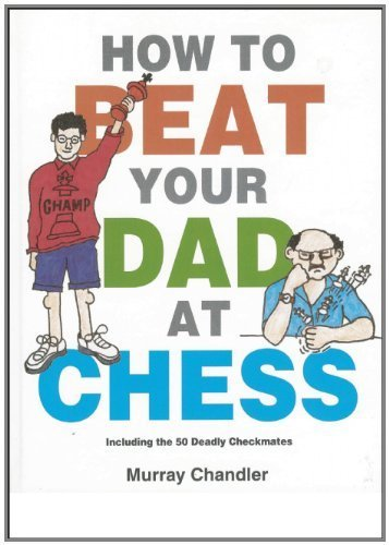 How to Beat Your Dad at Chess (Gambit Chess) by Chandler, Murray (1998) Hardcover