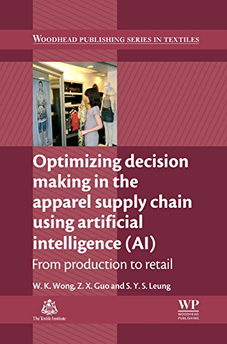 Optimizing Decision Making in the Apparel Supply Chain Using Artificial Intelligence (AI): From Production to Retail (Woodhead Publishing Series in Textiles Book 89) (English Edition) Zx-serie