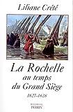 La Rochelle au temps du Grand Siège 1627-1628
