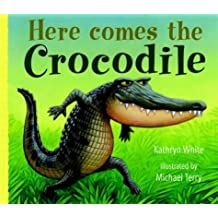 Here Comes the Crocodile by Kathryn White (2004-04-30)
