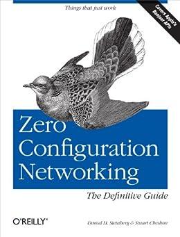 Zero Configuration Networking: The Definitive Guide by [Steinberg, Daniel H., Cheshire, Stuart]