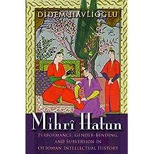 Mihrî Hatun: Performance, Gender-Bending, and Subversion in Ottoman Intellectual History