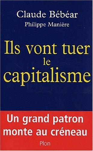Ils vont tuer le capitalisme par Philippe Manière, Claude Bébéar