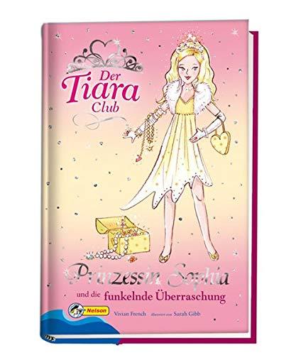 Der Tiara-Club / Prinzessin Sophia und die funkelnde Überraschung: Nelson Mädchenromane (Tiara Der Club)