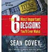 (The 6 Most Important Decisions You'll Ever Make: A Guide for Teens) By Sean Covey (Author) audioCD on (Dec , 2006)