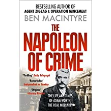 The Napoleon of Crime: The Life and Times of Adam Worth, the Real Moriarty