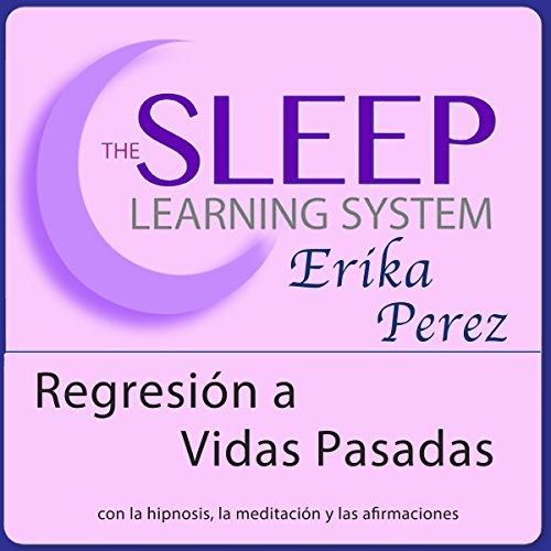 Regresión a Vidas Pasadas con Hipnosis, Subliminales Afirmaciones y Meditación Relajante (El Sistema de Aprendizaje del Sueño) por Joel Thielke