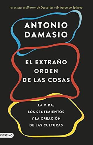 El extraño orden de las cosas: La vida, los sentimientos y la creación de las culturas (Imago Mundi) por Antonio Damasio