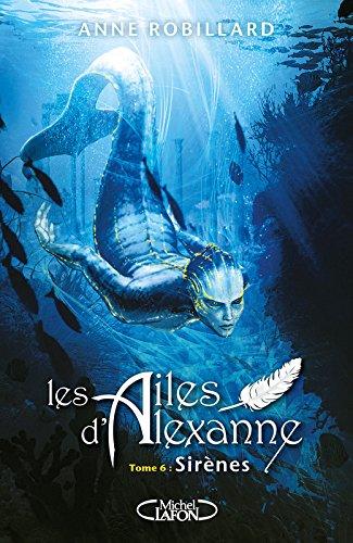 Les ailes d'Alexanne, Tome 6 : Sirènes par Anne Robillard