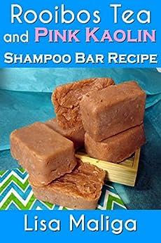 Rooibos Tea and Pink Kaolin Shampoo Bar Recipe (English Edition) van [Maliga, Lisa]