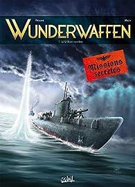 Wunderwaffen Missions secrètes, tome 1 : Le U-boot fantôme par Richard D. Nolane