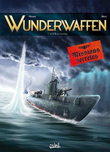 Wunderwaffen Missions secrètes 01 - Le U-boot fantôme par D. Nolane, Richard,Maza