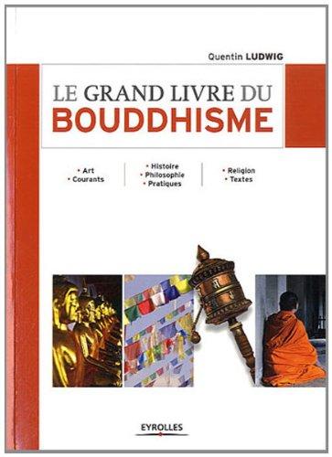 Le grand livre du bouddhisme. Art. Courants - Histoire. Philosophie. Pratiques - Religion. Textes.