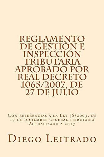 Reglamento de Gestión e Inspección Tributaria aprobado por Real Decreto 1065/2007, de 27 de julio: Con referencias a la Ley 58/2003, de 17 de diciembre general tributaria Actualizado a 2017