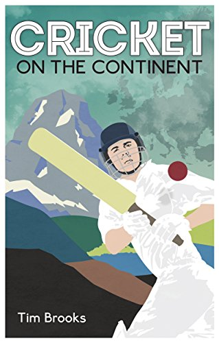 Cricket on the Continent (English Edition) por Tim Brooks
