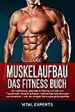 Muskelaufbau: Das Fitness Buch. Mit Krafttraining, gesunder Ernährung und Diät zum Traumkörper!...