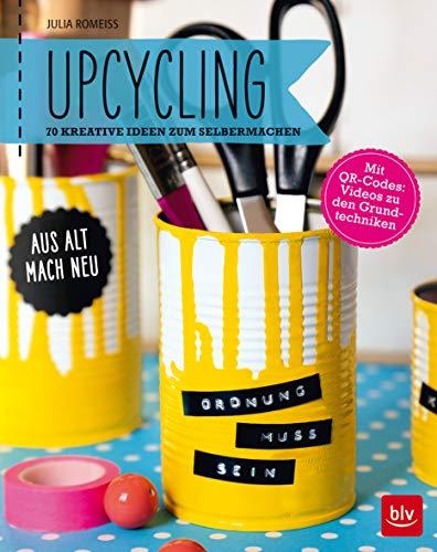 Upcycling: Aus alt mach neu: 70 kreative Ideen zum Selbermachen (BLV)