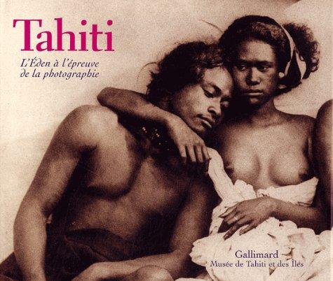 Tahiti : L'Eden à l'épreuve de la photographie par Jean-Yves Trehin