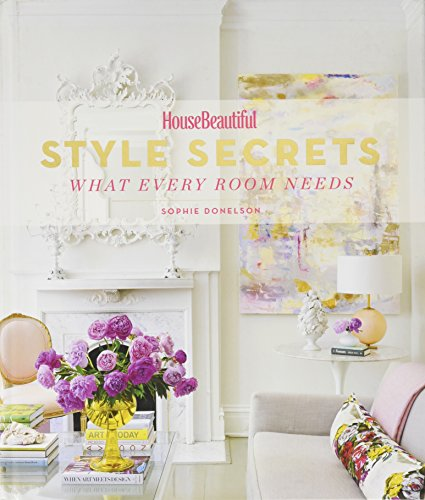 House Beautiful Style Secrets: What Every Room Needs por Sophie Donelson