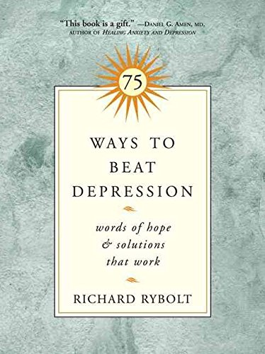 [(75 Ways to Beat Depression : Words of Hope and Solutions That Work)] [By (author) Richard Rybolt] published on (September, 2005)