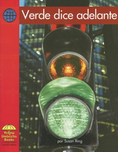 Verde Dice Adelante (Yellow Umbrella Books: Social Studies Spanish) por Susan Ring