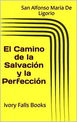 El Camino de la Salvación y la Perfección (Meditaciones, Reflexiones piadosas y Tratados Espirituales) (Spanish Edition)
