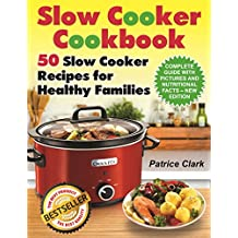 Slow Cooker Cookbook: 50 Slow Cooker Recipes for Healthy Families (slow cooking methods,slow cooking all year round,vegetarian crock-pot recipes,best crock-pot ... crock-pot recipes) (English Edition)