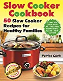 Slow Cooker Cookbook: 50 Slow Cooker Recipes for Healthy Families (slow cooking methods,slow cooking all year round,vegetarian crock-pot recipes,best crock-pot recipes,healthy crock-pot recipes)