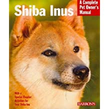 Shiba Inus: Everything About Selection, Care, Nutrition, Behavior, and Training