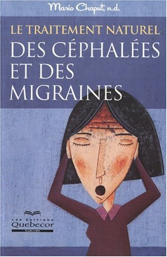 Le traitement naturel des céphalées et des migraines par Mario Chaput