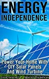 Energy Independence: Power Your Home With DIY Solar Panels And Wind Turbine : (Wind Power, Power Generation)
