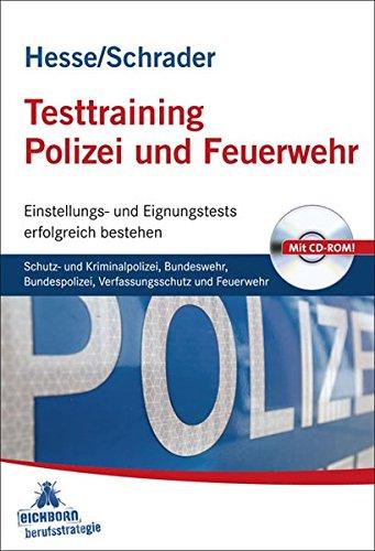 Testtraining Polizei und Feuerwehr: Schutz- und Kriminalpolizei, Bundeswehr, Bundespolizei, Verfassungsschutz und Feuerwehr  Einstellungs- und Eignungstests erfolgreich bestehen