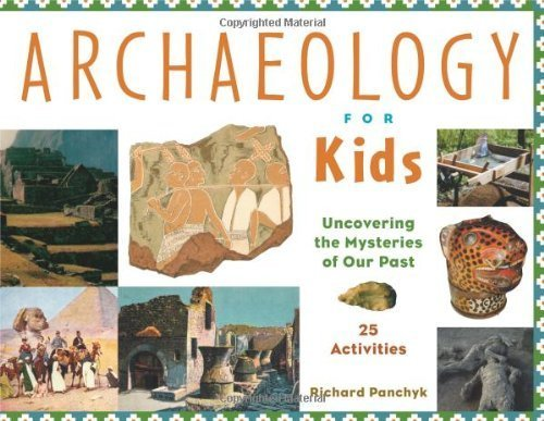 Archaeology for Kids: Uncovering the Mysteries of Our Past, 25 Activities (For Kids series) by Panchyk, Richard (2001) Paperback