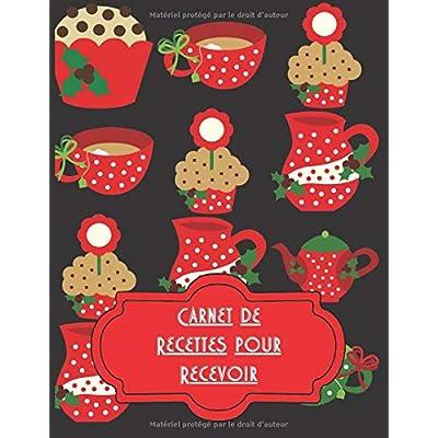 CARNET DE RECETTES POUR RECEVOIR: (100 recettes – cahier format A4 à remplir) Conservez les recettes qui ont eu du succès lors d'un repas de fête à l'occasion de Noël