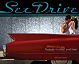 Sex Drive: Fantasies in Flesh and Steel